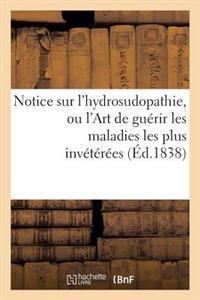 Notice Sur l'Hydrosudopathie, Ou l'Art de Gu�rir Les Maladies Les Plus Inv�t�r�es, Au Moyen
