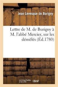 Lettre de M. de Burigny � M. l'Abb� Mercier, Sur Les D�m�l�s de M. de Voltaire (Arouet Dit)