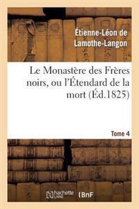 Le Monastere Des Freres Noirs, Ou L'Etendard de la Mort. 2e Edition. Tome 4