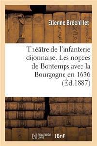 Th��tre de l'Infanterie Dijonnaise. Les Nopces de Bontemps Avec La Bourgogne En 1636