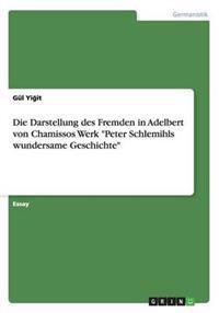"""Die Darstellung Des Fremden in Adelbert Von Chamissos Werk """"Peter Schlemihls Wundersame Geschichte"""""""