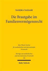 Die Brautgabe Im Familienvermogensrecht: Innerislamischer Rechtsvergleich Und Integration in Das Deutsche Recht