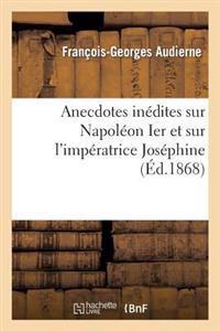 Anecdotes In�dites Sur Napol�on Ier Et Sur l'Imp�ratrice Jos�phine