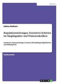Regulationsstorungen. Exzessives Schreien Im Sauglingsalter Und Trimenonkoliken