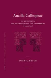 Ancilla Calliopeae: Ein Repertorium Der Neulateinischen Epik Frankreichs (1500-1700)
