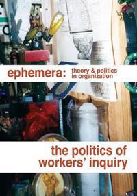 The Politics of Workers' Inquiry (Ephemera Vol. 14, No. 3)