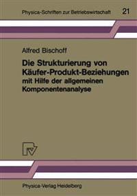 Die Strukturierung Von Käufer-produkt-beziehungen Mit Hilfe Der Allgemeinen Komponentenanalyse