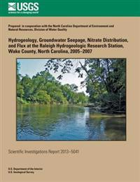 Hydrogeology, Groundwater Seepage, Nitrate Distribution, and Flux at the Raleigh Hydrogeologic Research Station, Wake County, North Carolina, 2005?200