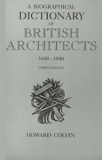 A Biographical Dictionary of British Architects, 1600-1840: Third Edition