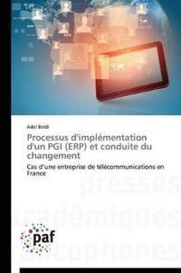 Processus d'Impl�mentation d'Un Pgi (Erp) Et Conduite Du Changement