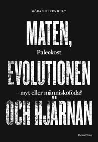 Maten, evolutionen och hjärnan. Paleokost, myt eller människoföda?
