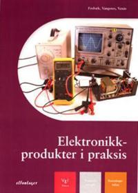 Elektronikkprodukter i praksis - Frank Fosbæk, Sverre Vangsnes, Helge Venås   Inprintwriters.org