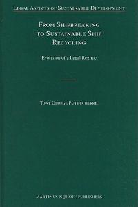From Shipbreaking to Sustainable Ship Recycling: Evolution of a Legal Regime