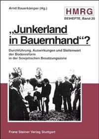 Junkerland in Bauernhand?: Durchfuehrung, Auswirkungen Und Stellenwert Der Bodenreform in Der Sowjetischen Besatzungszone