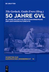 50 Jahre Gvl - 50 Jahre Kollektive Rechtewahrnehmung Der Leistungsschutzrechte
