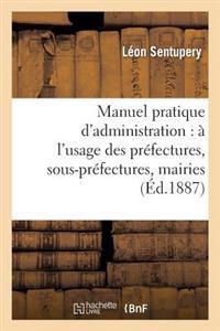 Manuel Pratique D'Administration: A L'Usage Des Prefectures, Sous-Prefectures, Mairies