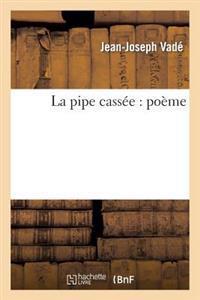 La Pipe Cassee: Poeme Epitragipoissardiheroicomique
