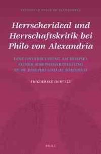 Herrscherideal Und Herrschaftskritik Bei Philo Von Alexandria: Eine Untersuchung Am Beispiel Seiner Josephsdarstellung in de Josepho Und de Somniis II