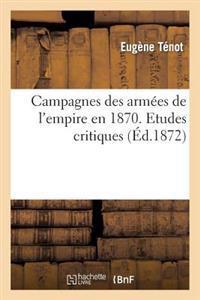 Campagnes Des Armees de L'Empire En 1870. Etudes Critiques