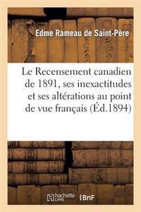Le Recensement Canadien de 1891, Ses Inexactitudes Et Ses Alt�rations Au Point de Vue Fran�ais