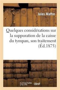 Quelques Consid�rations Sur La Suppuration de la Caisse Du Tympan, Son Traitement
