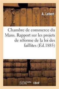 Chambre de Commerce Du Mans. Rapport Sur Les Projets de R�forme de la Loi Des Faillites