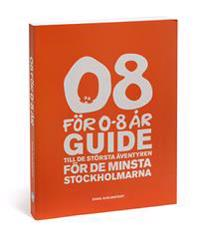 08 för 0-8 år : guide till de största äventyren för de minsta stockholmarna