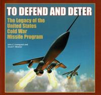 To Defend and Deter: The Legacy of the United States Cold War Missile Program