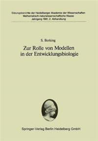 Zur Rolle Von Modellen in Der Entwicklungsbiologie