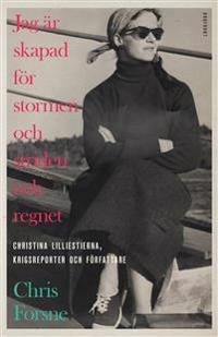 Jag är skapad för stormen och striden och regnet : Christina Lilliestierna, krigsreporter och författare