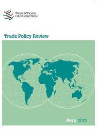 Trade Policy Review Peru 2013