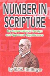 Number in Scripture: Its Supernatural Design and Spiritual Significance