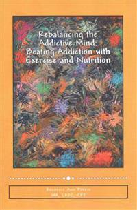 Rebalancing the Addictive Mind: Beating Addiction with Exercise and Nutrition