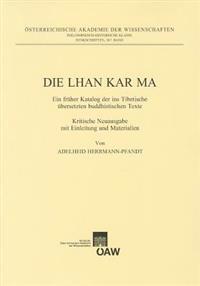 Die Lhan Kar Ma: Ein Fruher Katalog Der Ins Tibetische Ubersetzten Buddhistischen Texte. Kritische Neuausgabe Mit Einleitung Und Materi