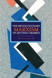 Revolutionary Marxism Of Antonio Gramsci