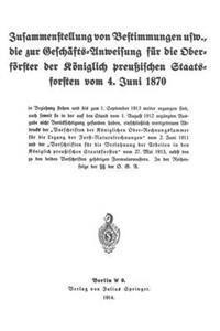 Zusammenstellung Von Bestimmungen Usw., Die Zur Gesch fts-Anweisung F r Die Oberf rster Der K niglich Preu ischen Staatsforsten Vom 4. Juni 1870