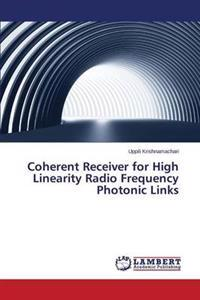 Coherent Receiver for High Linearity Radio Frequency Photonic Links