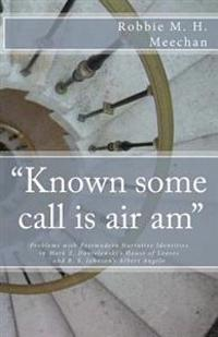 Known Some Call Is Air Am Problems with Postmodern Narrative Identities in Mark Z. Danielewski's House of Leaves and B.S. Johnson's Albert Angelo