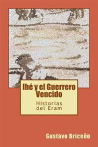 Ihe y El Guerrero Vencido: Historias Ineditas del Eram