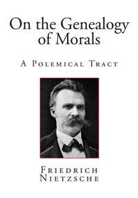 On the Genealogy of Morals: A Polemical Tract