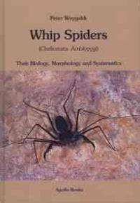 Whip Spiders. Their Biology, Morphology and Systematics (Chelicerata: Amblypygi)