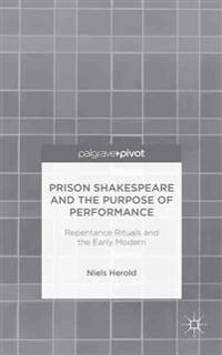 Prison Shakespeare and the Purpose of Performance: Repentance Rituals and the Early Modern