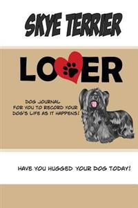 Skye Terrier Lover Dog Journal: Create a Diary on Life with Your Dog