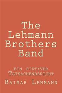 The Lehmann Brothers Band: Ein Fiktiver Tatsachenbericht