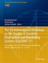 The 1st International Workshop on the Quality of Geodetic Observation and Monitoring Systems Qugoms11