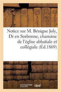 Notice Sur M. B�nigne Joly, Dr En Sorbonne, Chanoine de l'�glise Abbatiale Et Coll�giale
