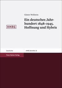 Ein Deutsches Jahrhundert 1848-1945. Hoffnung Und Hybris: Aufsatze Und Vortrage