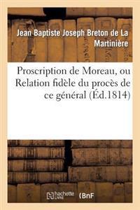 Proscription de Moreau, Ou Relation Fidele Du Proces de Ce General; Notice Sur Sa Vie Publique