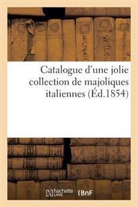 Catalogue d'Une Jolie Collection de Majoliques Italiennes Provenant Du Palais