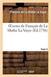 Oeuvres de Franaois de La Mothe La Vayer. Tome 4, Partie 2